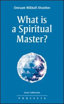What is a spiritual Master?-Omraam Mikhaël Aïvanhov