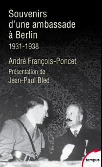 Souvenirs d'une ambassade à Berlin - Septembre 1931-octobre 1938-André François-Poncet