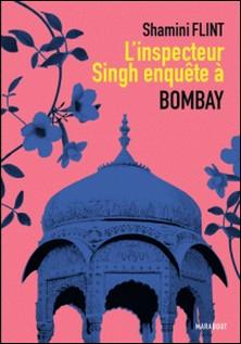 L'Inspecteur Singh enquête à Bombay-Shamini Flint
