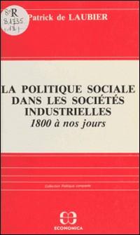 La politique sociale dans les sociétés industrielles, 1800 à nos jours : acteurs, idéologies, réalisations-Patrick de Laubier