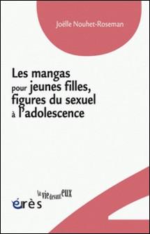 Les mangas pour jeunes filles, figures du sexuel à l'adolescence-Joëlle Nouhet-Roseman