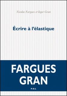 Ecrire à l'élastique-Nicolas Fargues , Iegor Gran