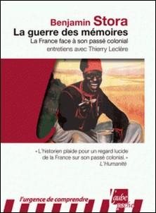 La guerre des mémoires - La France face à son passé colonial-Benjamin Stora