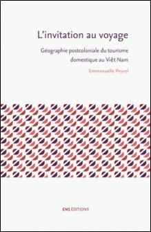 L'invitation au voyage - Géographie postcoloniale du tourisme domestique au Viêt Nam-Emmanuelle Peyvel