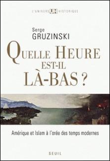 Quelle heure est-il là-bas ? - Amérique et islam à l'orée des Temps modernes-Serge Gruzinski