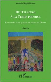 Du Talengai à la terre promise - La marche d'un peuple en quête de liberté-Valentin Nagifi Deamo