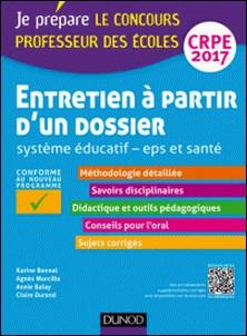 Entretien à partir d'un dossier - Système éducatif - EPS et Santé - CRPE 2017-Karine Bonnal , Agnès Morcillo , Annie Balay , Claire Durand