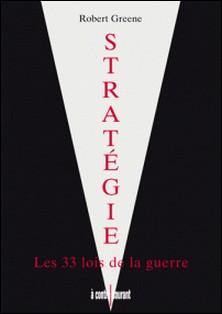 Stratégie - Les 33 lois de la guerre-Robert Greene