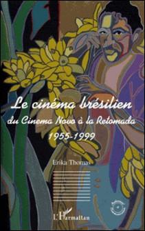 Le cinéma brésilien - Du Cinema novo à la Retomada 1955-1999-Erika Thomas