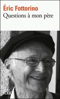Questions à mon père-Eric Fottorino