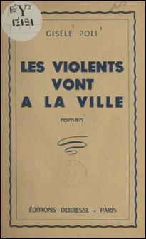 Les violents vont à la ville-Gisèle Poli