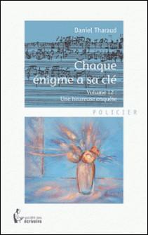 Chaque énigme a sa clé - Volume 12 - Une heureuse enquête-Daniel Tharaud