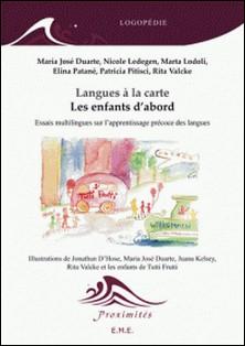 Langues à la carte - Les enfants d'abord - Essais multilingues sur l'apprentissage précoce des langues-Collectif