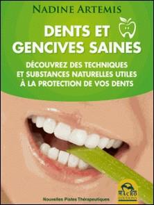 Dents et gencives saines - Découvrez des techniques et substances naturelles utiles à la protection de vos dents-Nadine Artemis