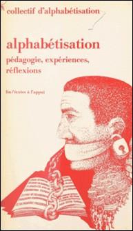 Alphabétisation : pédagogie, expériences, réflexions - Pédagogie, expériences, réflexions-Collectif d'alphabétisation