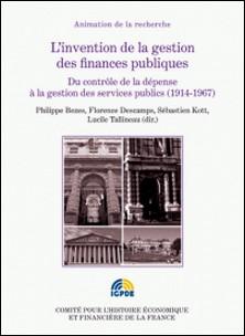 L'invention de la gestion des finances publiques - Du contrôle de la dépense à la gestion des services publics (194-1967)-Lucile Tallineau , Philippe Bezes , Florence Descamps , Sébastien Kott