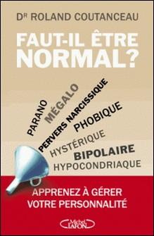 Faut-il être normal ? - Apprenez à gérer votre personnalité-Roland Coutanceau