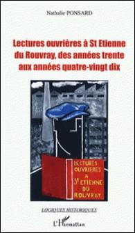 Lectures ouvrières à Saint-Etienne du Rouvray, des années trente aux années quatre-vingt-dix - Lecture, culture, mémoire-Nathalie Ponsard