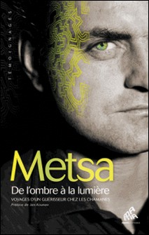 De l'ombre à la lumière - Voyages d'un guérisseur chez les chamanes-Metsa