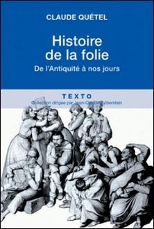Histoire de la folie - De l'Antiquité à nos jours-Claude Quétel