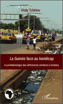 La Guinée face au handicap - La problématique des déficiences motrices à Conakry-Iouri Tchirkov