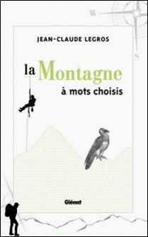 La montagne à mots choisis-Jean-Claude Legros