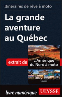 Itinéraires de rêve à moto - La grande aventure au Québec-Collectif