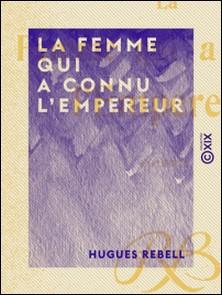 La Femme qui a connu l'Empereur - Roman-Hugues Rebell