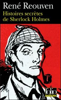 Histoires secrètes de Sherlock Holmes - Celles que Watson a évoquées sans les raconter Celles que Watson n'a jamais osé évoquer-René Réouven