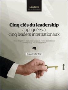 Cinq clés du leadership appliquées à cinq leaders internationaux-Jacqueline Cardinal
