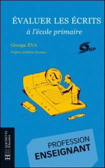 Evaluer les écrits à l'école primaire-INRP groupe EVA