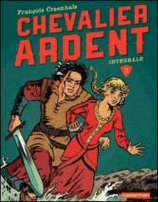Chevalier Ardent Intégrale Tome 3-François Craenhals
