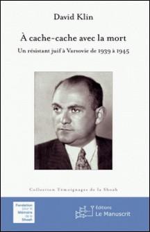 À cache cache avec la mort - Un résistant juif à Varsovie de 1939 à 1945-David Klin
