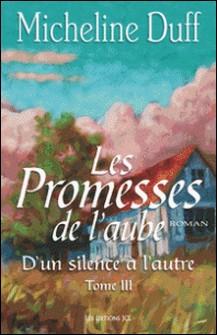 D'Un silence à l'autre - Tome 3 : Les Promesses de l'aube-Micheline Duff