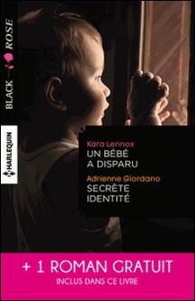 Un bébé a disparu - Secrète identité - Face au doute-Kara Lennox , Adrienne Giordano , Elle James