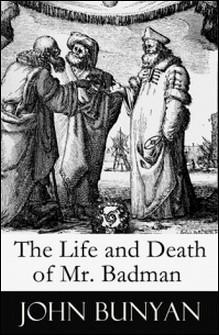 The Life and Death of Mr. Badman (A companion to The Pilgrim's Progress)-John Bunyan