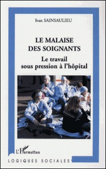 Le malaise des soignants - Le travail sous pression à l'hôpital-Ivan Sainsaulieu