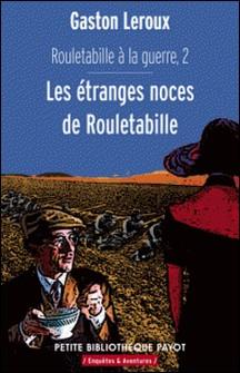 Rouletabille a la guerre 2 Les étranges noces de Rouletabille-Gaston Leroux , Gaston Leroux
