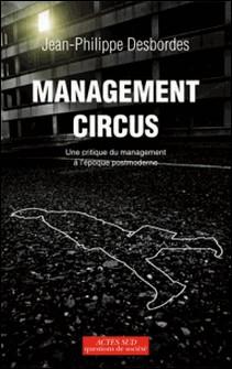 Management circus - Une critique du management à l'époque postmoderne-Jean-Philippe Desbordes