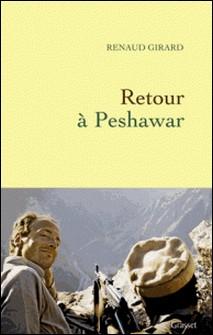 Retour à Peshawar-Renaud Girard