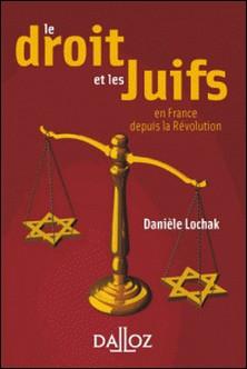Le droit et les juifs. En France depuis la Révolution-Danièle Lochak