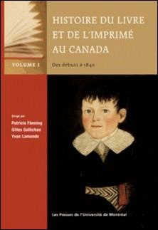 Histoire du livre et de l'imprimé au Canada, Vol. I: Des débuts à 1840-Fleming, Patricia, Gilles Gall
