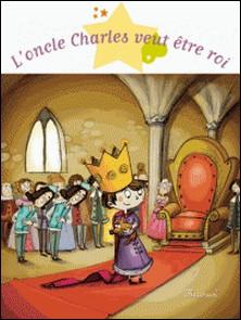 L'oncle Charles veut être roi-Dorothée Jost , Ghislaine Biondi