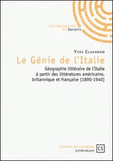 Le Génie de l'Italie - Géographie littéraire de l'Italie à partir des littératures américaine, britannique et française (1890-1940)-Yves Clavaron