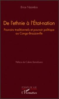 De l'Ethnie à l'Etat-Nation - Pouvoirs traditionnels et pouvoir politique au Congo-Brazzaville-Brice Nzamba