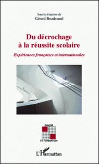 Du décrochage à la réussite scolaire - Expérences françaises et internationales-Gérard Boudesseul