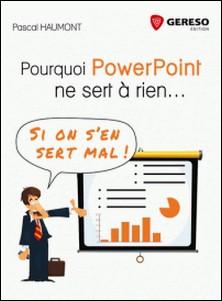 Pourquoi PowerPoint ne sert à rien... - Si on s'en sert mal !-Pascal Haumont