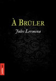 À brûler - mystique indhoue, corps astral et rues de Paris-Jules Lermina