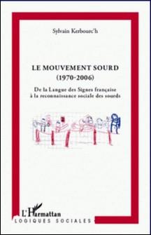 Le Mouvement sourd (1970-2006) - De la Langue des Signes française à la reconnaissance sociale des sourds-Sylvain Kerbourc'h