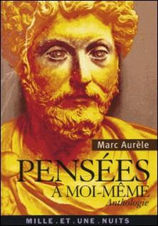 Pensées à moi-même - Anthologie-Marc-Aurèle